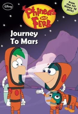 Journey to Mars (Phineas and Ferb Series #10)