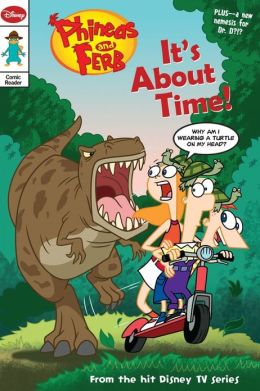 Phineas and Ferb Comic Reader It's About Time!