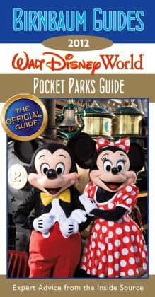 Birnbaum Guides 2012 Walt Disney World Pocket Parks Guide: The Official Guide: Expert Advice from the Inside Source