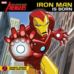 Iron Man is Born (The Avengers: Earth's Mightiest Heroes Series)
