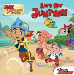 Let's Get Jumping! (Jake and the Never Land Pirates Series)