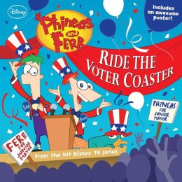 Ride the Voter Coaster (Phineas and Ferb Series)