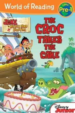 The Croc Takes the Cake (Jake and the Never Land Pirates Series)