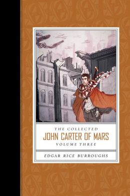 Collected John Carter of Mars the (Swords of Mars, Synthetic Men of Mars, Llana of Gathol, and John Carter of Mars)