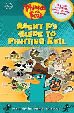Phineas and Ferb Agent P's Guide to Fighting Evil
