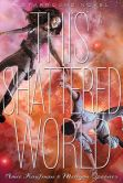 Book Cover Image. Title: This Shattered World:  A Starbound Novel, Author: Amie Kaufman