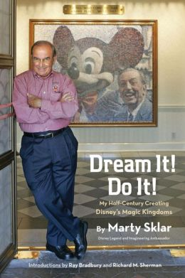 Dream It! Do It!: My Half-Century Creating Disney's Magic Kingdoms