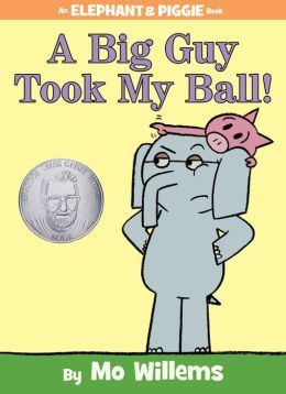 A Big Guy Took My Ball! (Elephant and Piggie Series)