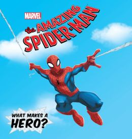 What Makes a Hero? (The Amazing Spider-Man Series)