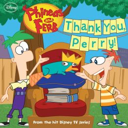 Thank You, Perry! (Phineas and Ferb Series)
