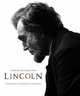 A Steven Spielberg Film, Lincoln (Interviews by Laurent Bouzereau; Forewords by Steven Spielberg and Kathleen Kennedy; Afterword by Tony Kushner): A Cinematic and Historical Companion