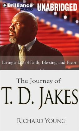 Journey of T. D. Jakes: Living a Life of Faith, Blessing and Favor