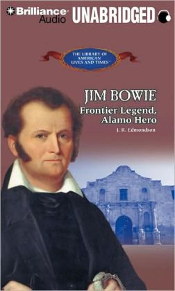 Jim Bowie: Frontier Legend, Alamo Hero