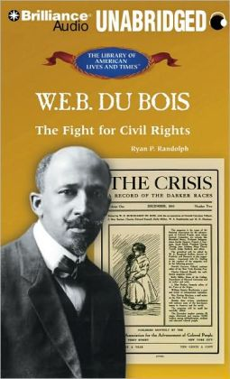 W. E. B. Du Bois: The Fight for Civil Rights