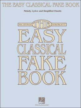 The Easy Classical Fake Book: Melody, Lyrics and Simplified Chords: over 125 Pieces in the Key of C