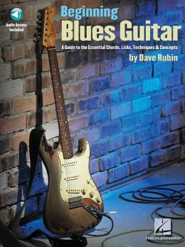 Beginning Blues Guitar: Step-by-Step Guide to the Essential Chords, Licks, Techniques and Concepts