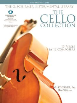 The Cello Collection - Intermediate Level: G. Schirmer Instrumental Library