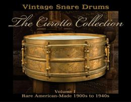 Vintage Snare Drums - The Curotto Collection: Volume 1: Rare American-Made 1900s to 1940s