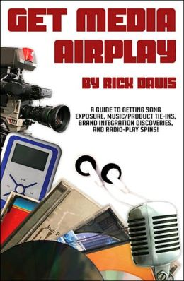 Get Media Airplay: A Guide to Getting Song Exposure, Music/Product Tie-Ins and Radio-Play Spins!