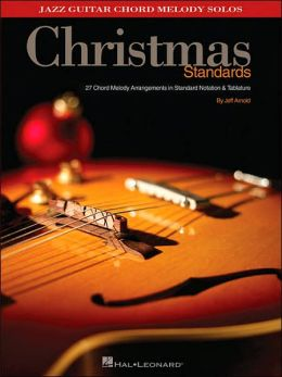 Christmas Standards: 27 Chord Melody Arrangements in Standard Notation and Tablature (Jazz Guitar)