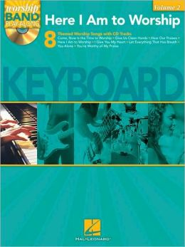 Here I Am to Worship - Keyboard Edition: Worship Band Play-Along Volume 2