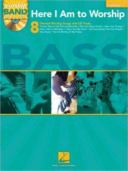 Here I Am to Worship - Bass Edition: Worship Band Play-Along Volume 2
