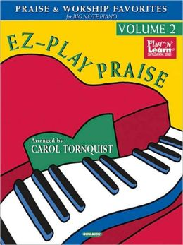 EZ-Play Praise, Volume 2: Praise and Worship Favorites for Big-Note Piano
