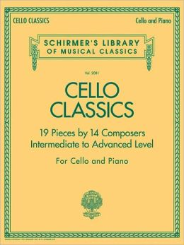 Cello Classics - Intermediate to Advanced Level: 16 Pieces by 14 Composers at an Intermediate to Advanced Level