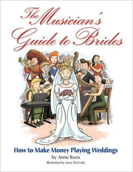 The Musician's Guide to Brides: How to Make Money Playing Weddings