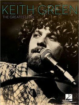 Keith Green: The Greatest Hits