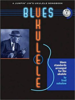 Blues Ukulele: A Jumpin' Jim's Ukulele Songbook