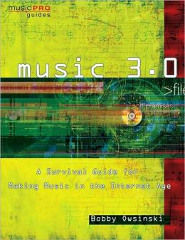 Music 3.0: A Survival Guide for Making Music in the Internet Age
