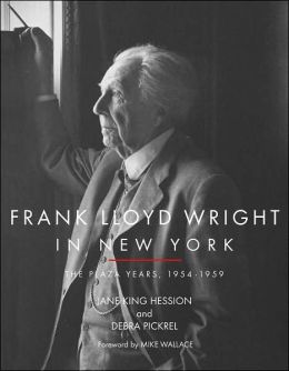 Frank Lloyd Wright in New York: The Plaza Years 1954-1959