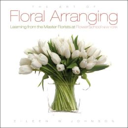 Art of Floral Arranging, The: Learning from the Master Florists at Flower School New York