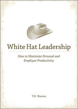 White Hat Leadership: How to Maximize Personal and Employee Productivity