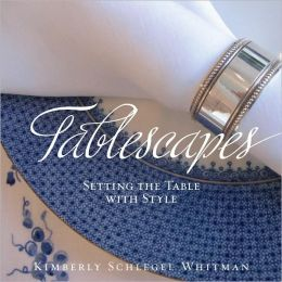 Tablescapes: Setting the Table with Style: Setting the Table with Style