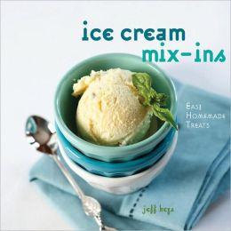 Ice Cream Mix-ins: Easy Homemade Treats: Easy Homemade Treats
