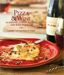 Pizza & Wine: Authentic Italian Recipes and Wine Pairings