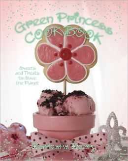 Green Princess Cookbook: Sweets and Treats to Save the Planet