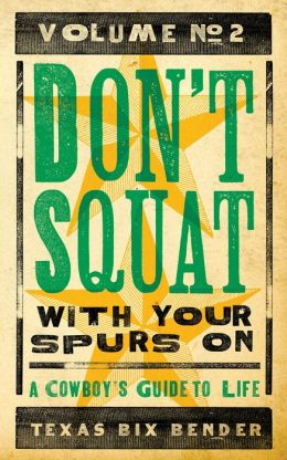 Don't Squat With Yer Spurs On! II: A Cowboy's Guide to Life