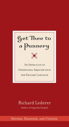 Get Thee to a Punnery: An Anthology of Intentional Assaults Upon the English Language