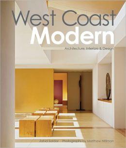 West Coast Modern: Architecture, Interiors & Design: Architecture, Interiors & Design