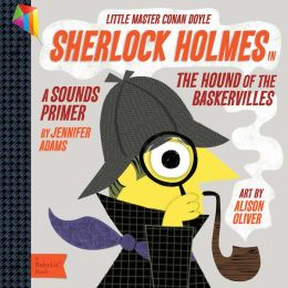 Sherlock Holmes in the Hound of the Baskervilles: A BabyLit Sounds Primer