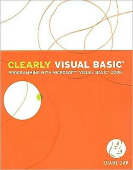 Clearly Visual Basic: Programming with Microsoft Visual Basic 2008