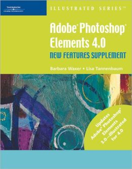 Adobe Photoshop Elements 4.0 New Features Supplement - Illustrated