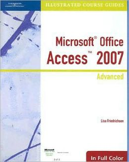 Illustrated Course Guide: Microsoft Office Access 2007 Advanced