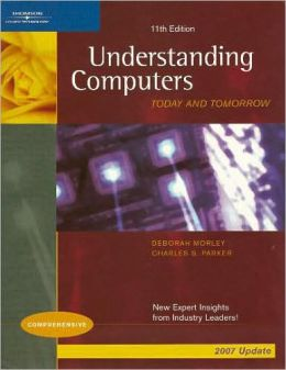 Understanding Computers: Today & Tomorrow, Comprehensive 2007 Update Edition