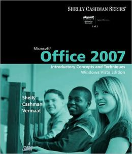 Microsoft Office 2007: Introductory Concepts and Techniques, Windows Vista Edition