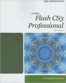 New Perspectives on Adobe Flash CS3, Comprehensive