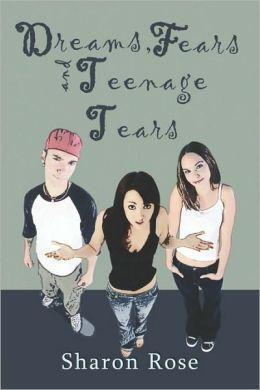 Dreams, Fears And Teenage Tears